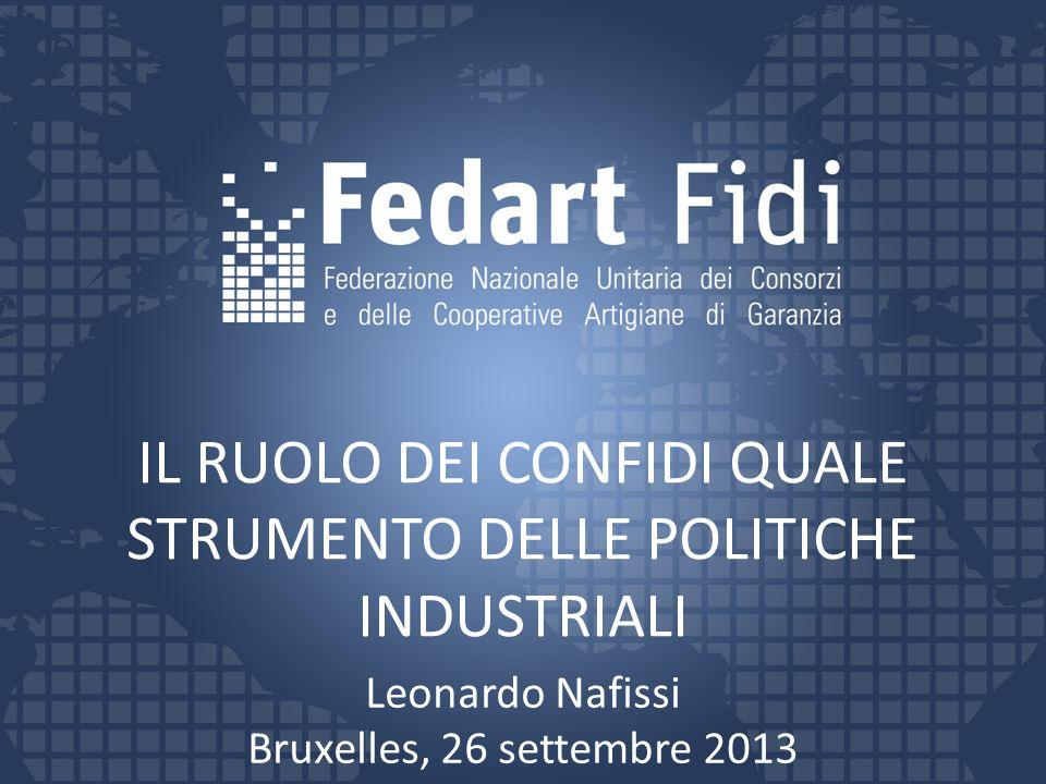 IL RUOLO DEI CONFIDI QUALE STRUMENTO DELLE POLITICHE INDUSTRIALI Leonardo Nafissi Bruxelles, 26 settembre 2013