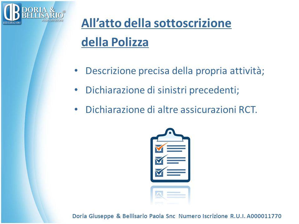 All'atto della sottoscrizione della Polizza Doria Giuseppe & Bellisario Paola Snc Numero Iscrizione R.U.I. A000011770 Descrizione precisa della propri