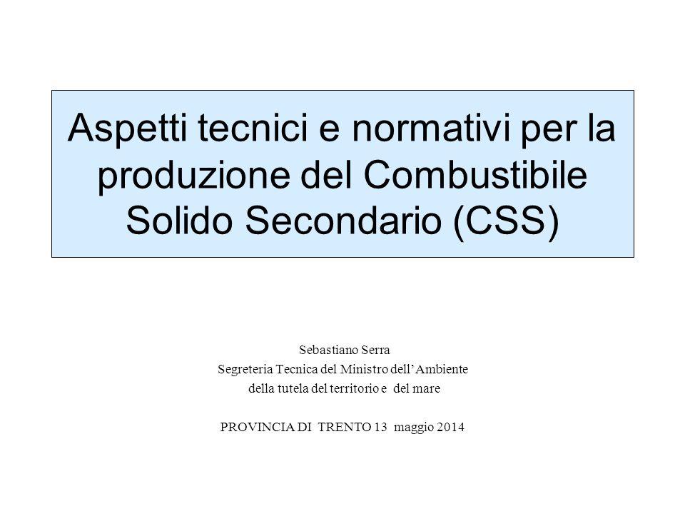 Aspetti tecnici e normativi per la produzione del Combustibile Solido Secondario (CSS) Sebastiano Serra Segreteria Tecnica del Ministro dell'Ambiente