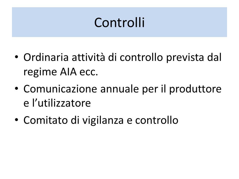 Controlli Ordinaria attività di controllo prevista dal regime AIA ecc. Comunicazione annuale per il produttore e l'utilizzatore Comitato di vigilanza