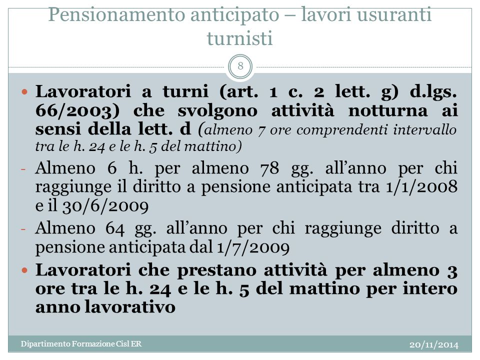 Pensionamento anticipato – lavori usuranti turnisti 20/11/2014 Dipartimento Formazione Cisl ER 8 Lavoratori a turni (art.