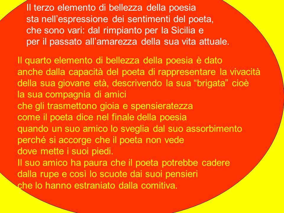 Il terzo elemento di bellezza della poesia sta nell'espressione dei sentimenti del poeta, che sono vari: dal rimpianto per la Sicilia e per il passato