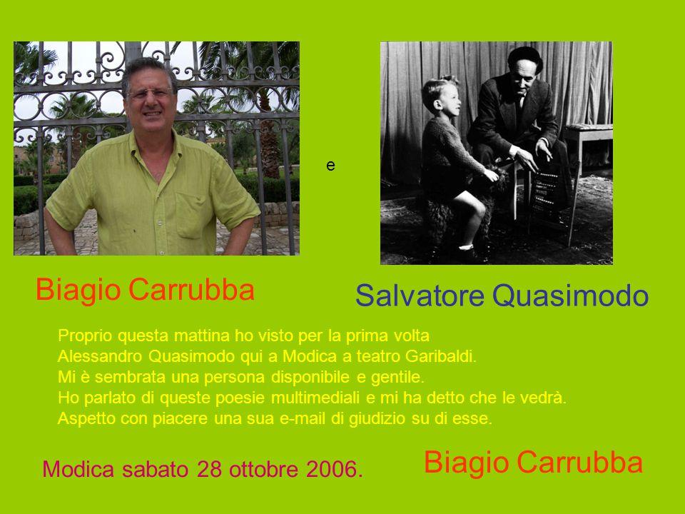 e Biagio Carrubba Salvatore Quasimodo Proprio questa mattina ho visto per la prima volta Alessandro Quasimodo qui a Modica a teatro Garibaldi. Mi è se