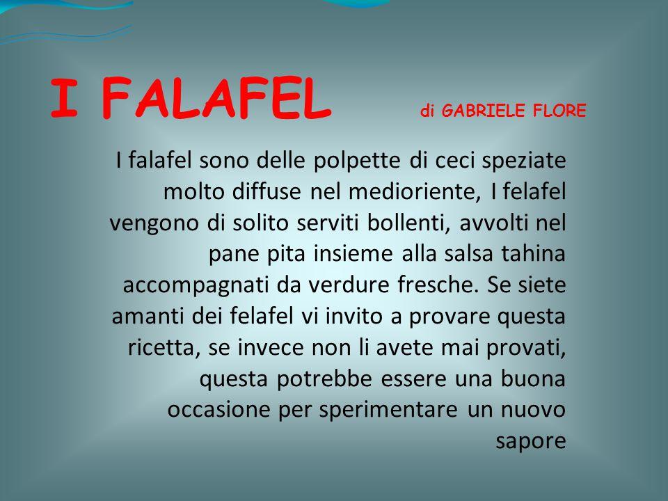 I FALAFEL di GABRIELE FLORE I falafel sono delle polpette di ceci speziate molto diffuse nel medioriente, I felafel vengono di solito serviti bollenti