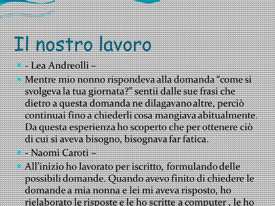 """Il nostro lavoro - Lea Andreolli – Mentre mio nonno rispondeva alla domanda """"come si svolgeva la tua giornata?"""" sentii dalle sue frasi che dietro a qu"""