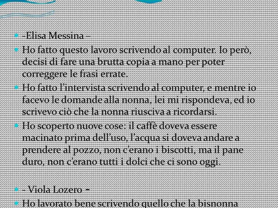 -Elisa Messina – Ho fatto questo lavoro scrivendo al computer. Io però, decisi di fare una brutta copia a mano per poter correggere le frasi errate. H