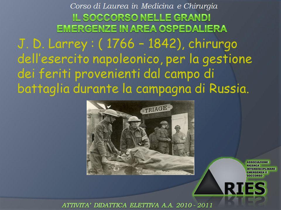 J. D. Larrey : ( 1766 – 1842), chirurgo dell'esercito napoleonico, per la gestione dei feriti provenienti dal campo di battaglia durante la campagna d