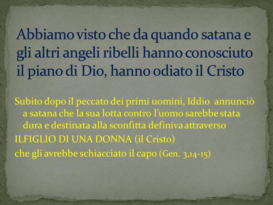 Subito dopo il peccato dei primi uomini, Iddio annunciò a satana che la sua lotta contro l'uomo sarebbe stata dura e destinata alla sconfitta definiva