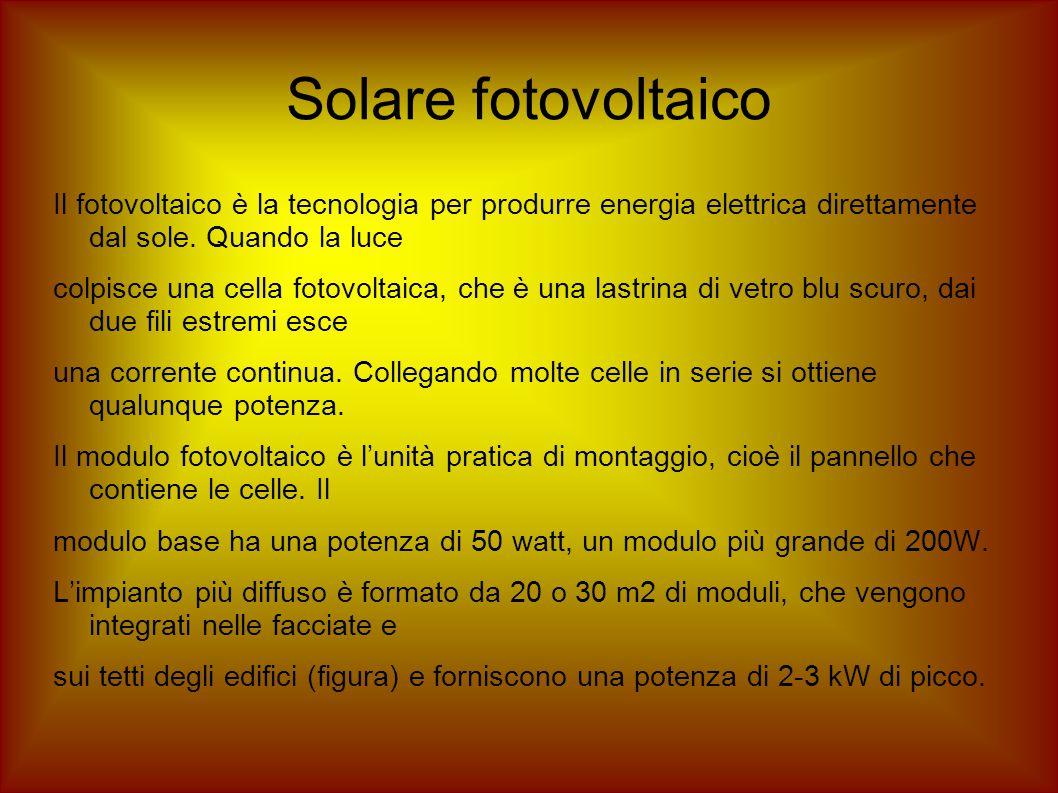 Solare fotovoltaico Il fotovoltaico è la tecnologia per produrre energia elettrica direttamente dal sole. Quando la luce colpisce una cella fotovoltai