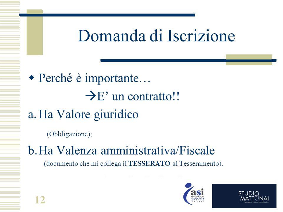 Domanda di Iscrizione  Perché è importante…  E' un contratto!! a.Ha Valore giuridico (Obbligazione); b.Ha Valenza amministrativa/Fiscale (documento