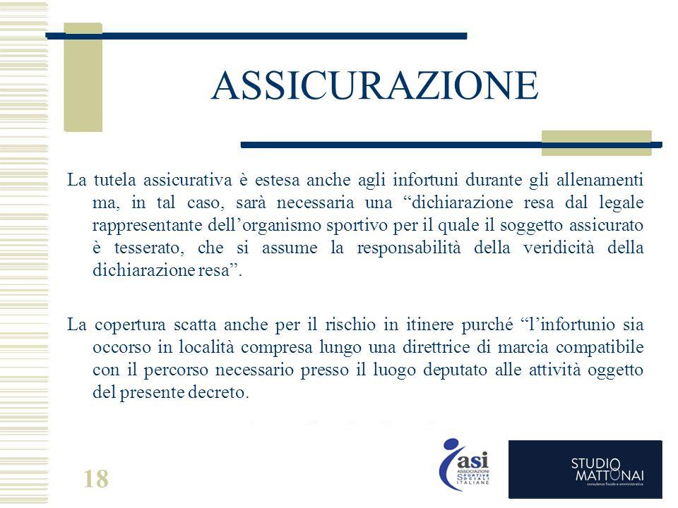 """18 ASSICURAZIONE La tutela assicurativa è estesa anche agli infortuni durante gli allenamenti ma, in tal caso, sarà necessaria una """"dichiarazione resa"""