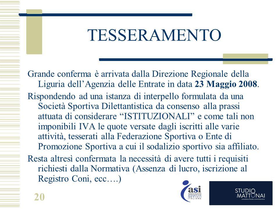 20 TESSERAMENTO Grande conferma è arrivata dalla Direzione Regionale della Liguria dell'Agenzia delle Entrate in data 23 Maggio 2008. Rispondendo ad u