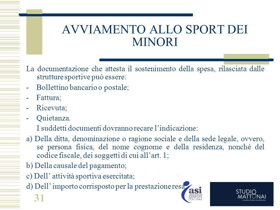 31 AVVIAMENTO ALLO SPORT DEI MINORI La documentazione che attesta il sostenimento della spesa, rilasciata dalle strutture sportive può essere: - Bolle