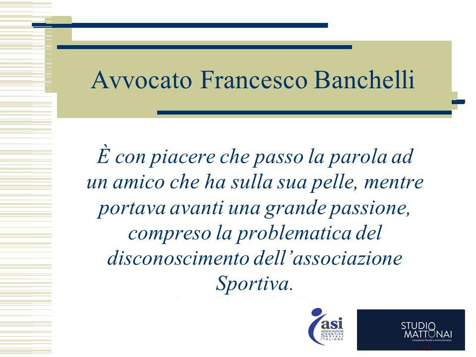 Avvocato Francesco Banchelli È con piacere che passo la parola ad un amico che ha sulla sua pelle, mentre portava avanti una grande passione, compreso