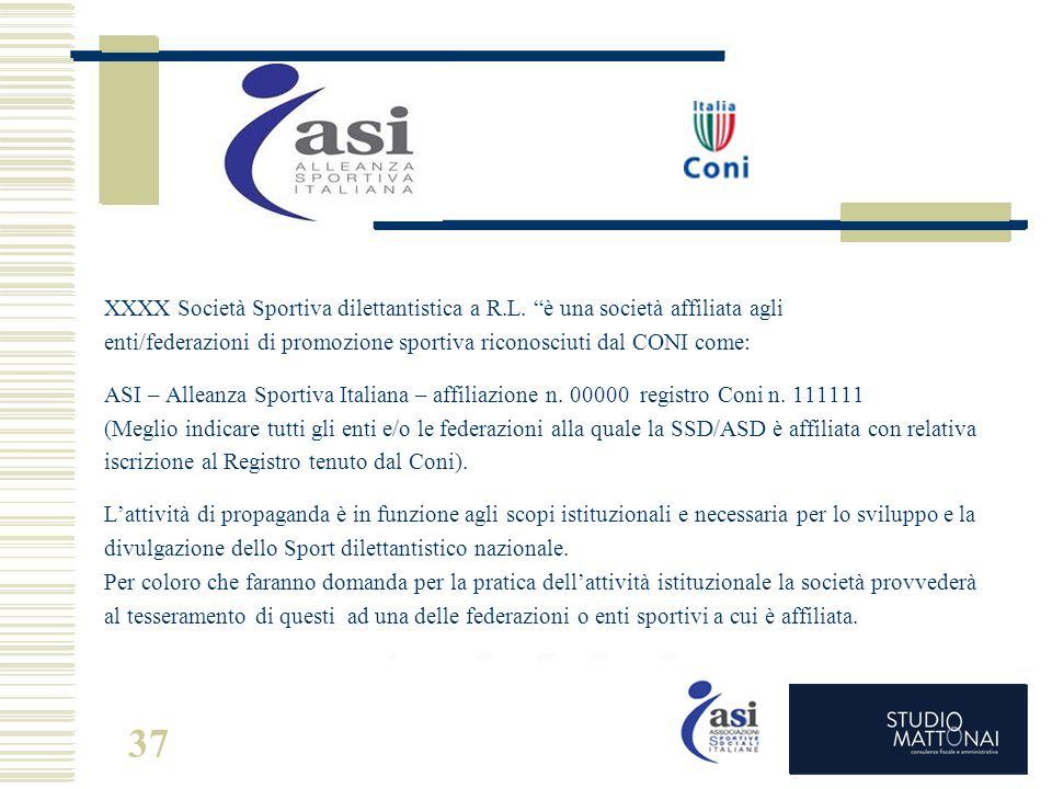 """XXXX Società Sportiva dilettantistica a R.L. """"è una società affiliata agli enti/federazioni di promozione sportiva riconosciuti dal CONI come: ASI – A"""