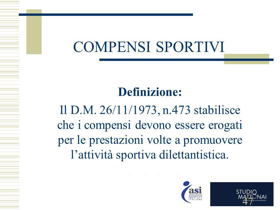 COMPENSI SPORTIVI Definizione: Il D.M. 26/11/1973, n.473 stabilisce che i compensi devono essere erogati per le prestazioni volte a promuovere l'attiv