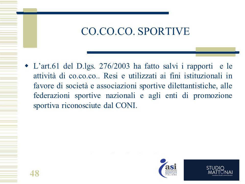 48 CO.CO.CO. SPORTIVE  L'art.61 del D.lgs. 276/2003 ha fatto salvi i rapporti e le attività di co.co.co.. Resi e utilizzati ai fini istituzionali in