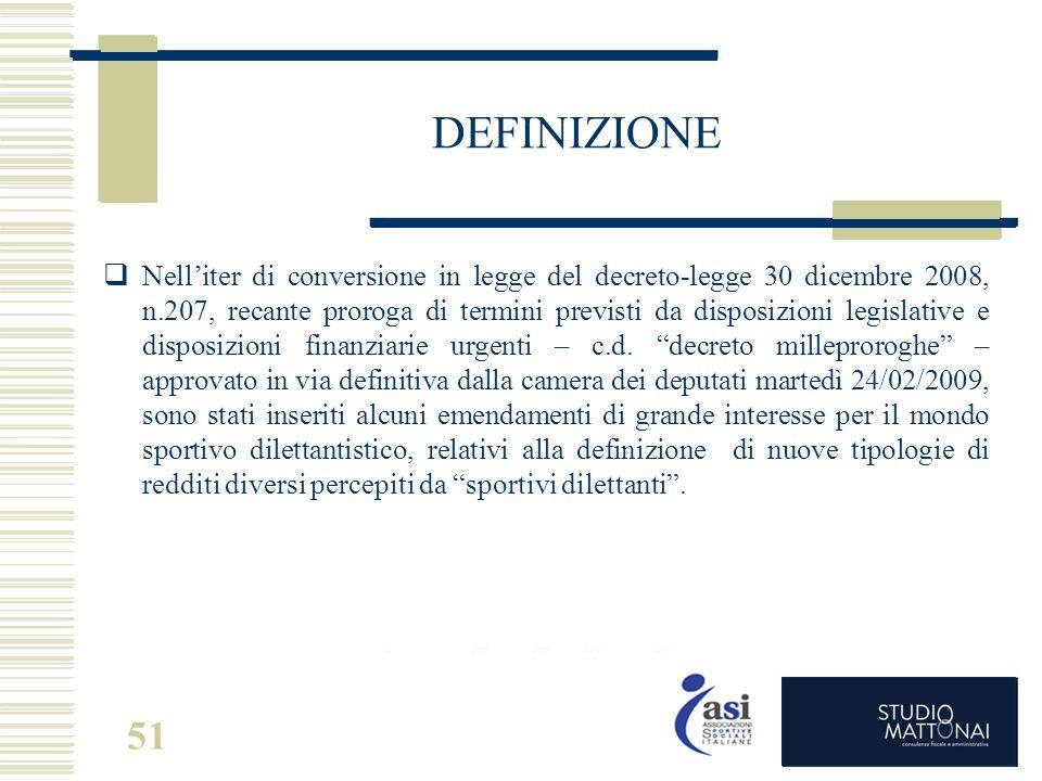 51 DEFINIZIONE  Nell'iter di conversione in legge del decreto-legge 30 dicembre 2008, n.207, recante proroga di termini previsti da disposizioni legi