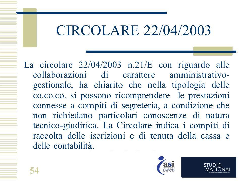 54 CIRCOLARE 22/04/2003 La circolare 22/04/2003 n.21/E con riguardo alle collaborazioni di carattere amministrativo- gestionale, ha chiarito che nella