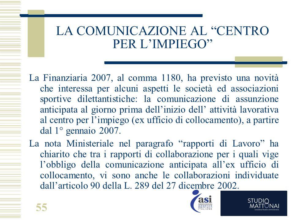 """55 LA COMUNICAZIONE AL """"CENTRO PER L'IMPIEGO"""" La Finanziaria 2007, al comma 1180, ha previsto una novità che interessa per alcuni aspetti le società e"""