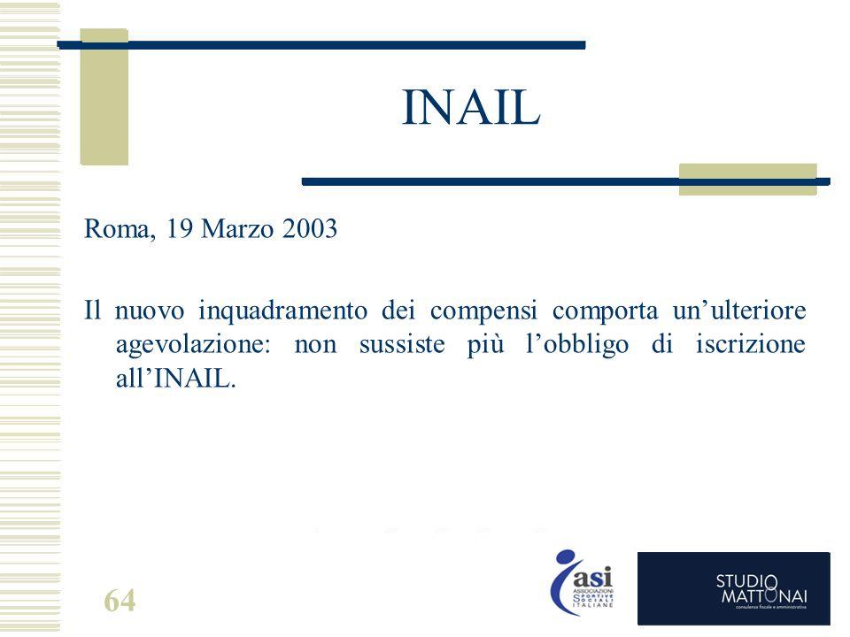 64 INAIL Roma, 19 Marzo 2003 Il nuovo inquadramento dei compensi comporta un'ulteriore agevolazione: non sussiste più l'obbligo di iscrizione all'INAI