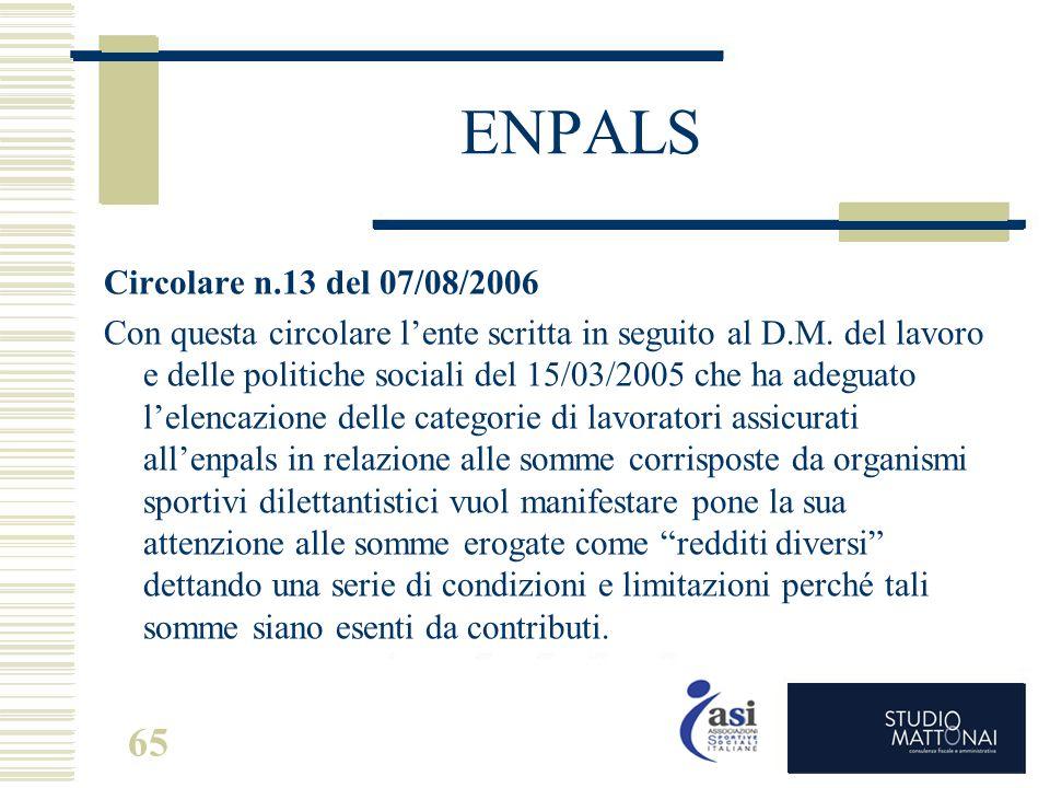 65 ENPALS Circolare n.13 del 07/08/2006 Con questa circolare l'ente scritta in seguito al D.M. del lavoro e delle politiche sociali del 15/03/2005 che