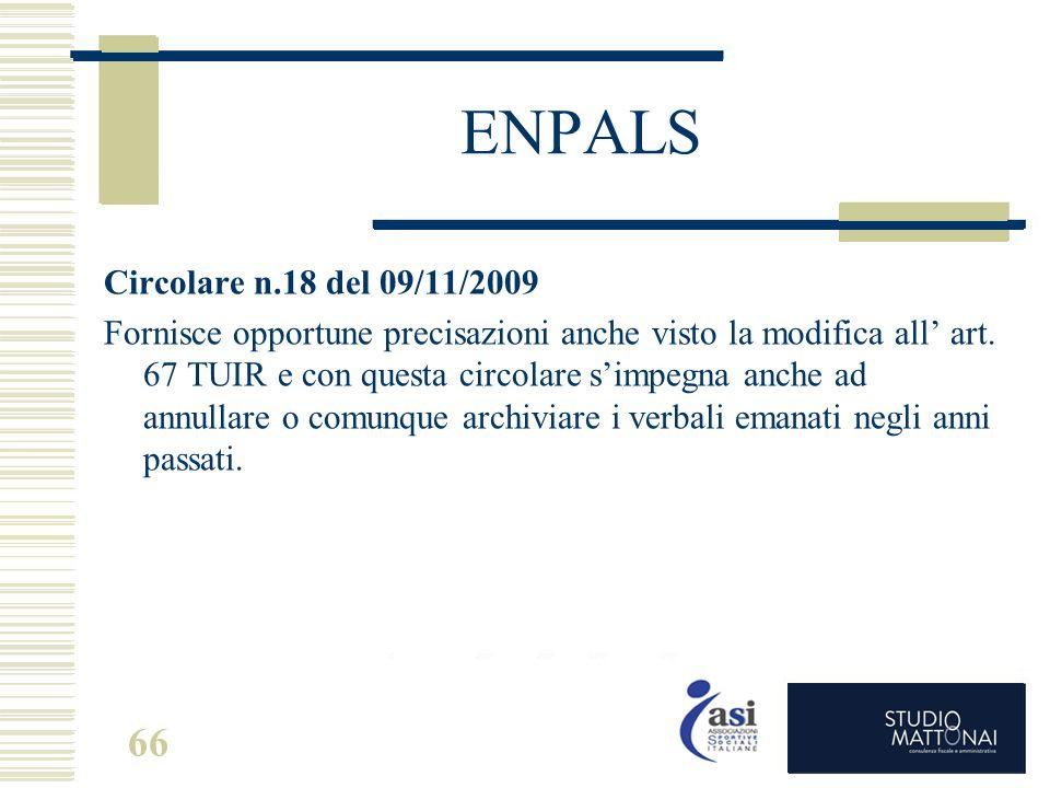 66 ENPALS Circolare n.18 del 09/11/2009 Fornisce opportune precisazioni anche visto la modifica all' art. 67 TUIR e con questa circolare s'impegna anc