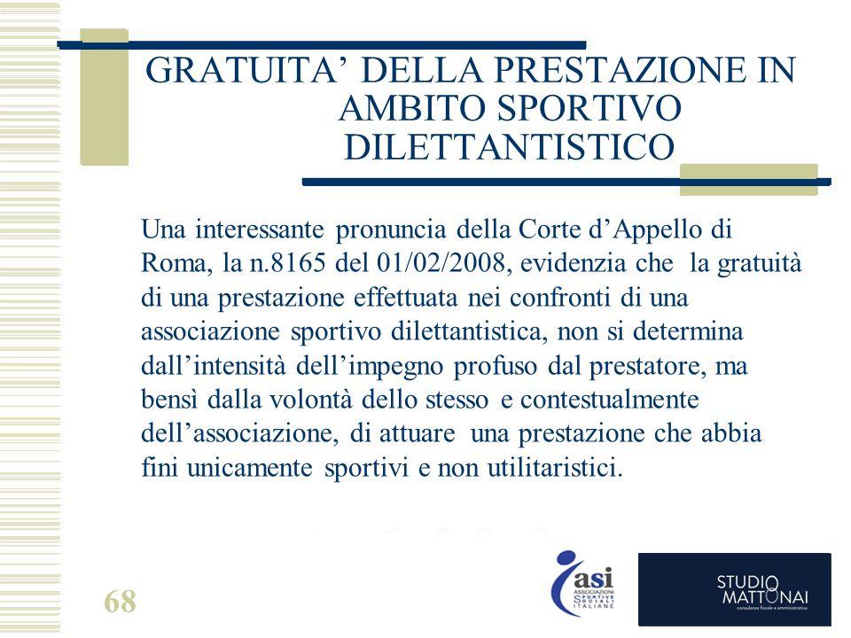 68 GRATUITA' DELLA PRESTAZIONE IN AMBITO SPORTIVO DILETTANTISTICO Una interessante pronuncia della Corte d'Appello di Roma, la n.8165 del 01/02/2008,