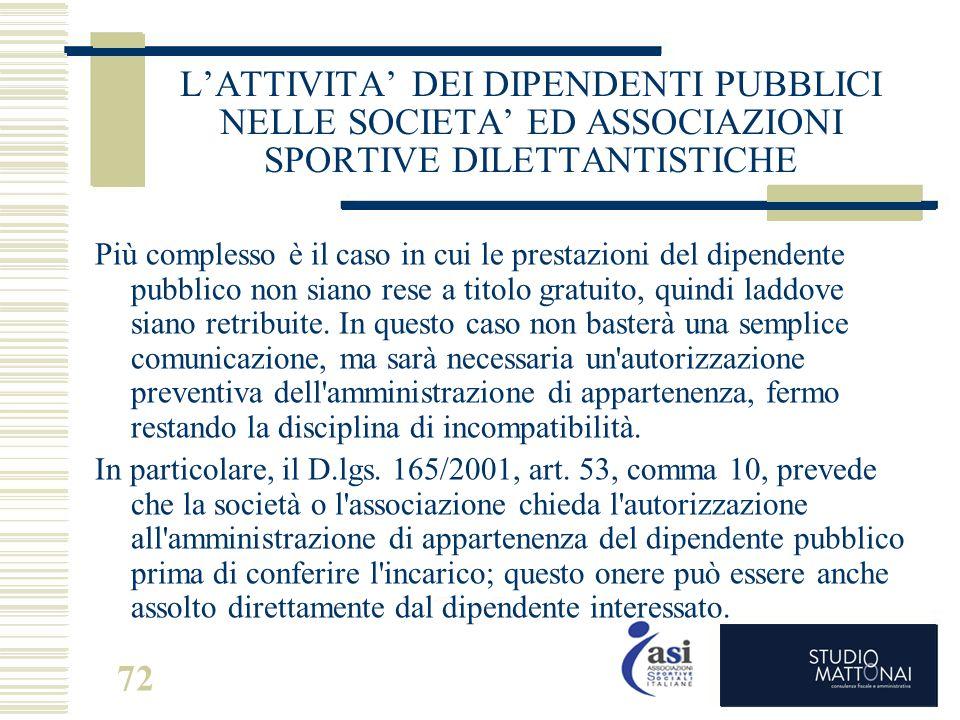 72 L'ATTIVITA' DEI DIPENDENTI PUBBLICI NELLE SOCIETA' ED ASSOCIAZIONI SPORTIVE DILETTANTISTICHE Più complesso è il caso in cui le prestazioni del dipe