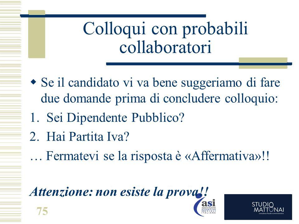 Colloqui con probabili collaboratori  Se il candidato vi va bene suggeriamo di fare due domande prima di concludere colloquio: 1.Sei Dipendente Pubbl
