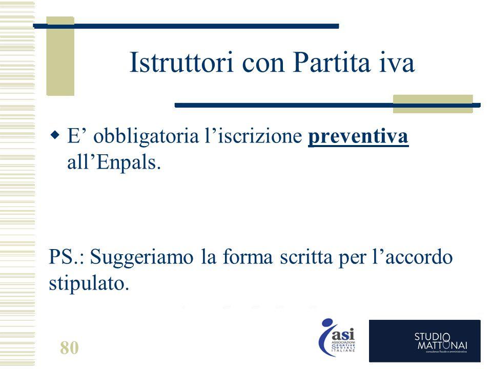 Istruttori con Partita iva  E' obbligatoria l'iscrizione preventiva all'Enpals. PS.: Suggeriamo la forma scritta per l'accordo stipulato. 80