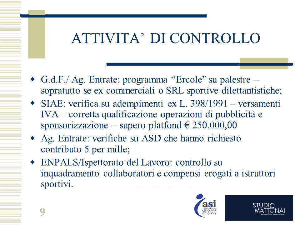 """9 ATTIVITA' DI CONTROLLO  G.d.F./ Ag. Entrate: programma """"Ercole"""" su palestre – sopratutto se ex commerciali o SRL sportive dilettantistiche;  SIAE:"""