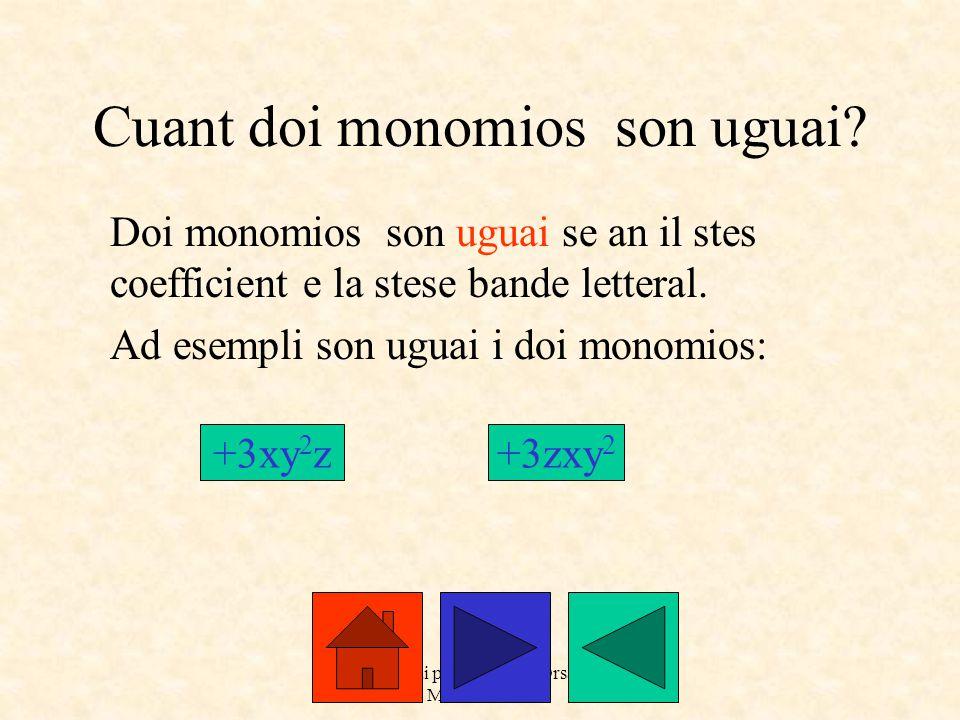a cure dai prof. Roberto Orsaria e Monica Secco Cuant doi monomios son uguai? Doi monomios son uguai se an il stes coefficient e la stese bande letter