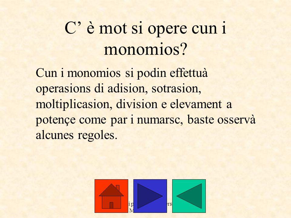 a cure dai prof. Roberto Orsaria e Monica Secco C' è mot si opere cun i monomios? Cun i monomios si podin effettuà operasions di adision, sotrasion, m
