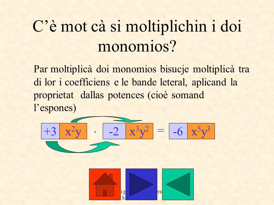a cure dai prof. Roberto Orsaria e Monica Secco C'è mot cà si moltiplichin i doi monomios? Par moltiplicà doi monomios bisucje moltiplicà tra di lor i
