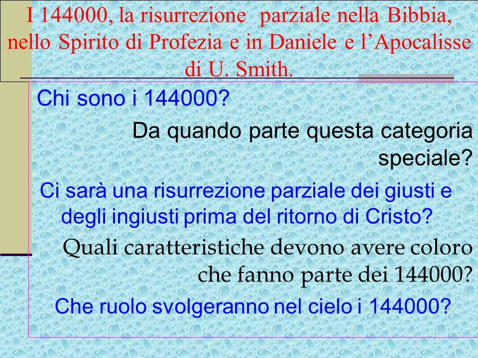 I 144000, la risurrezione parziale nella Bibbia, nello Spirito di Profezia e in Daniele e l'Apocalisse di U.