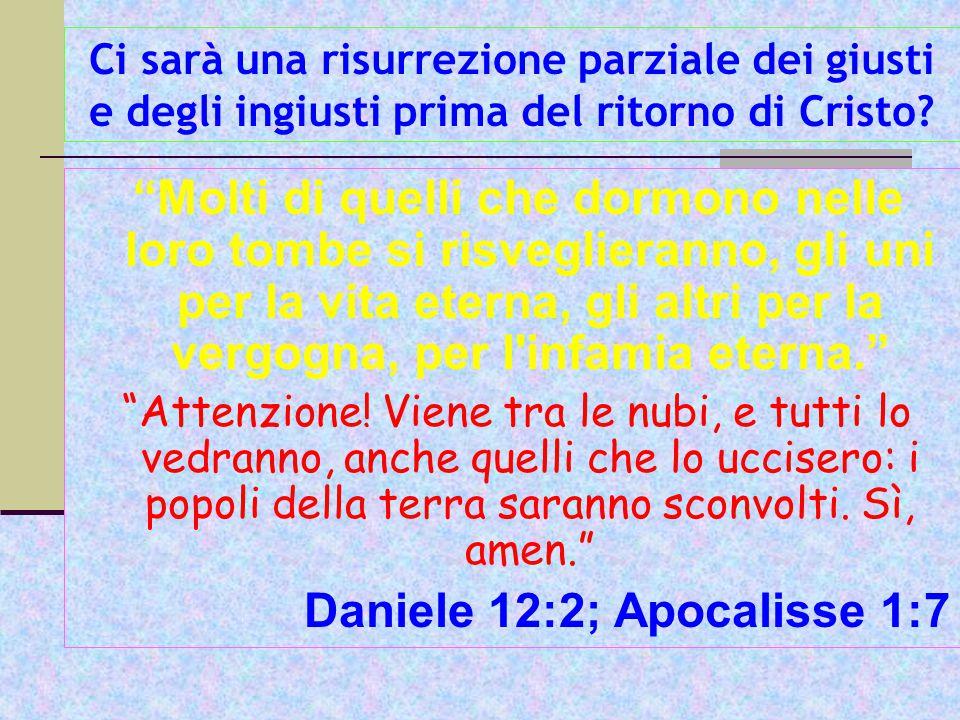 Ci sarà una risurrezione parziale dei giusti e degli ingiusti prima del ritorno di Cristo.