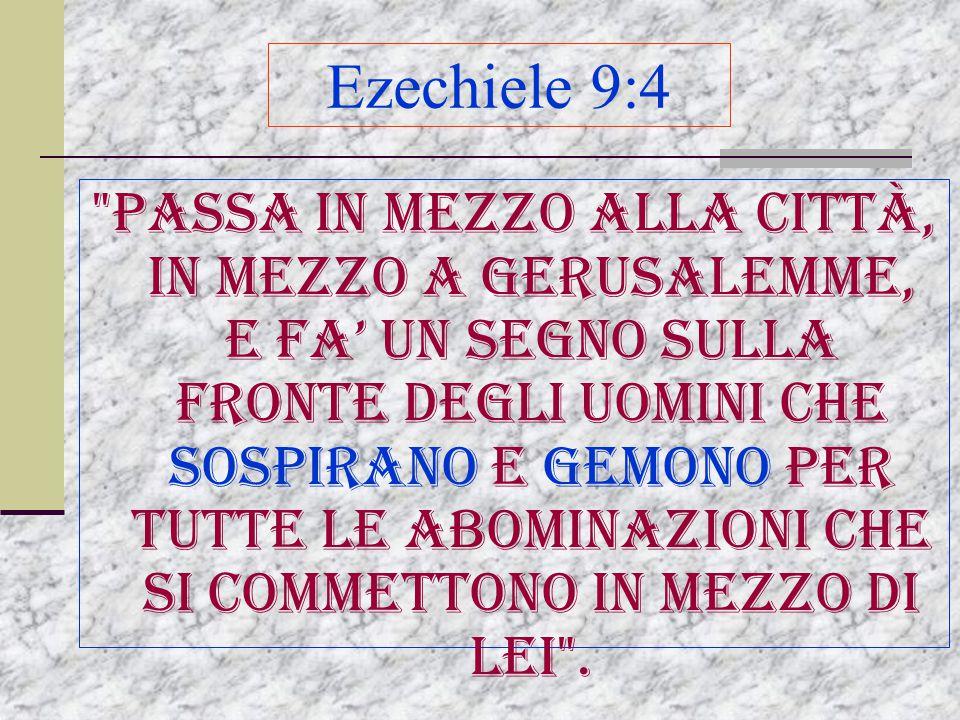 Ezechiele 9:4 Passa in mezzo alla città, in mezzo a Gerusalemme, e fa' un segno sulla fronte degli uomini che sospirano e gemono per tutte le abominazioni che si commettono in mezzo di lei .