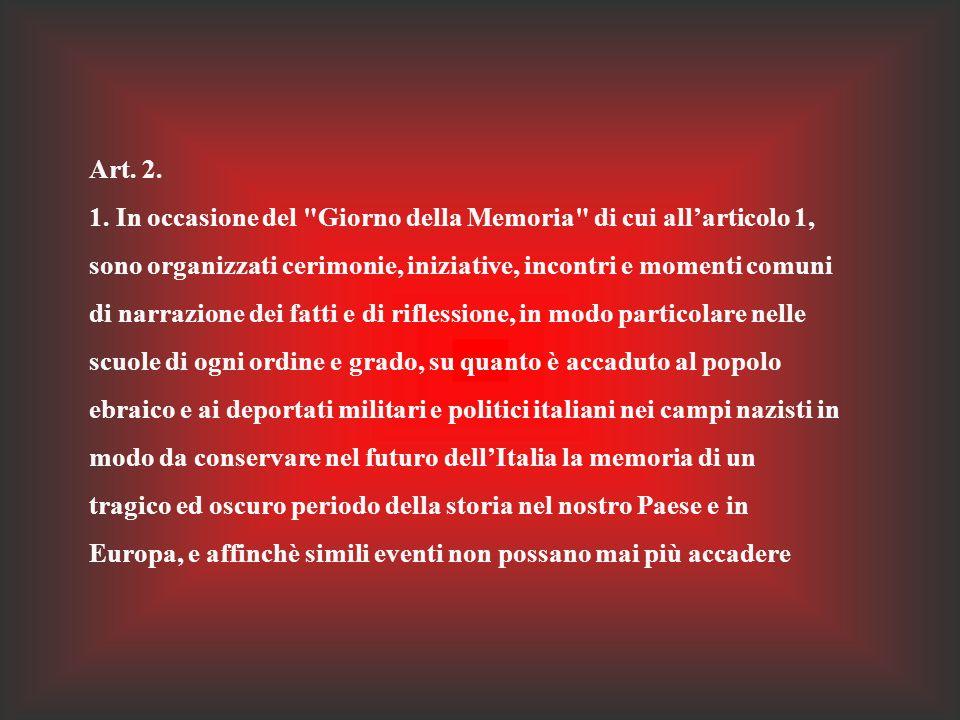 Legge 20 luglio 2000, n. 211 Art. 1. 1. La Repubblica italiana riconosce il giorno 27 gennaio, data dell'abbattimento dei cancelli di Auschwitz,
