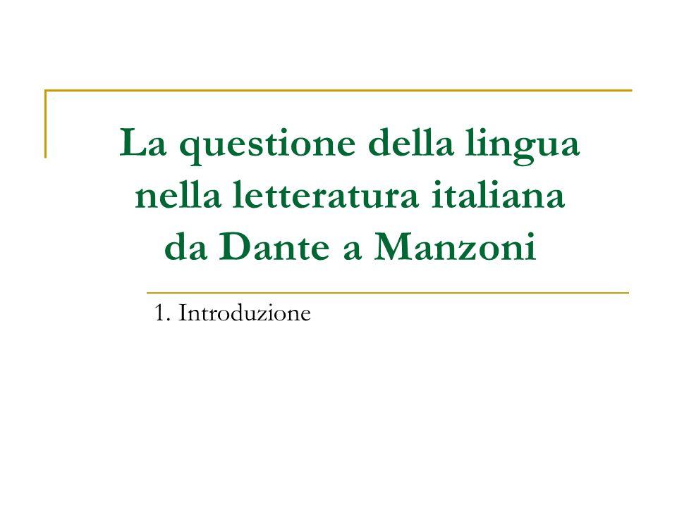 La questione della lingua nella letteratura italiana da Dante a Manzoni 1. Introduzione
