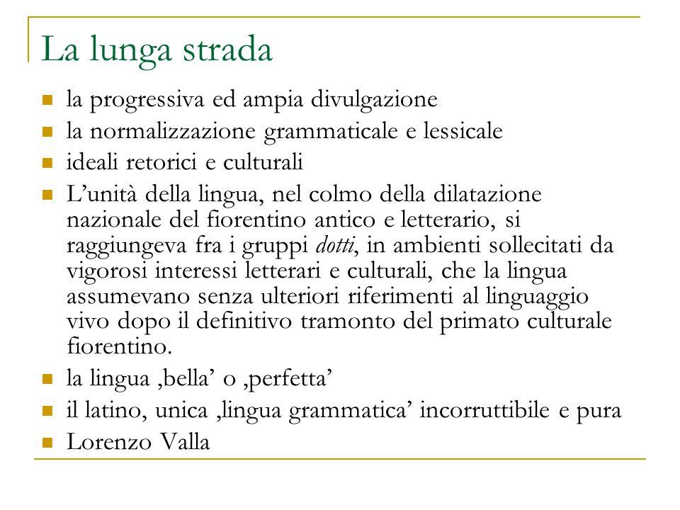 La lunga strada la progressiva ed ampia divulgazione la normalizzazione grammaticale e lessicale ideali retorici e culturali L'unità della lingua, nel