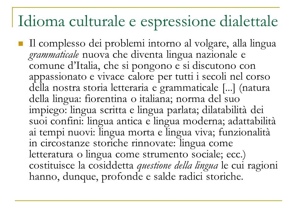 Idioma culturale e espressione dialettale Il complesso dei problemi intorno al volgare, alla lingua grammaticale nuova che diventa lingua nazionale e