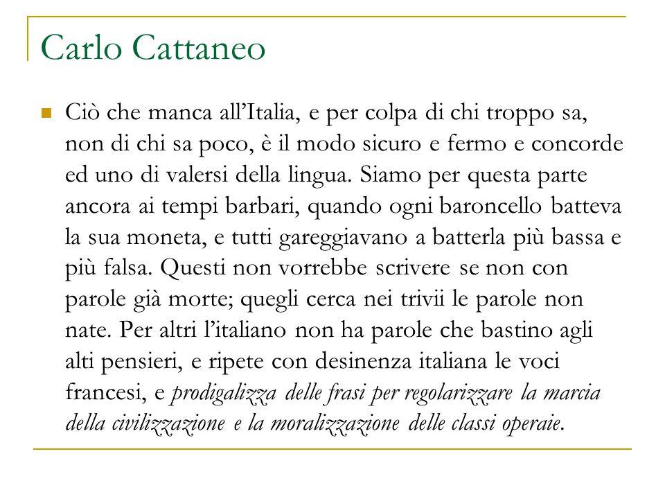 Carlo Cattaneo Ciò che manca all'Italia, e per colpa di chi troppo sa, non di chi sa poco, è il modo sicuro e fermo e concorde ed uno di valersi della lingua.