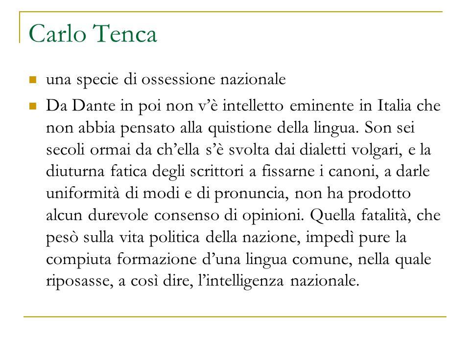 Carlo Tenca una specie di ossessione nazionale Da Dante in poi non v'è intelletto eminente in Italia che non abbia pensato alla quistione della lingua.