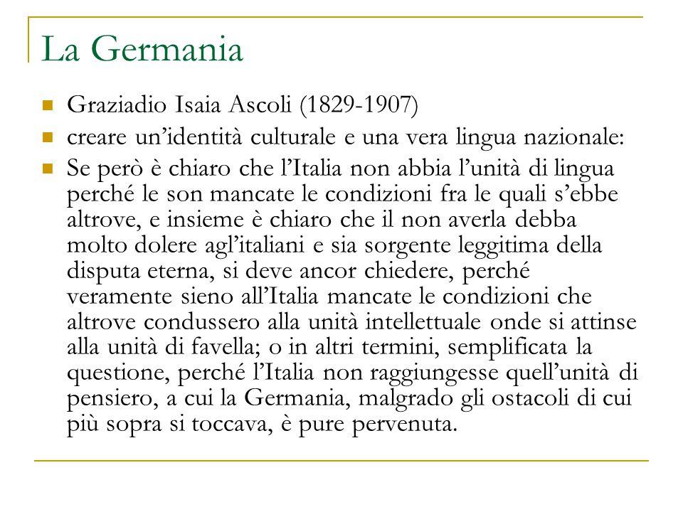 La Germania Graziadio Isaia Ascoli (1829-1907) creare un'identità culturale e una vera lingua nazionale: Se però è chiaro che l'Italia non abbia l'uni