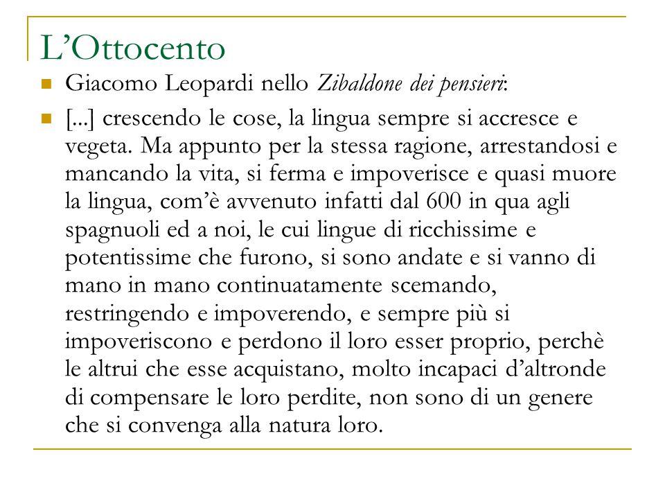 L'Ottocento Giacomo Leopardi nello Zibaldone dei pensieri: [...] crescendo le cose, la lingua sempre si accresce e vegeta. Ma appunto per la stessa ra