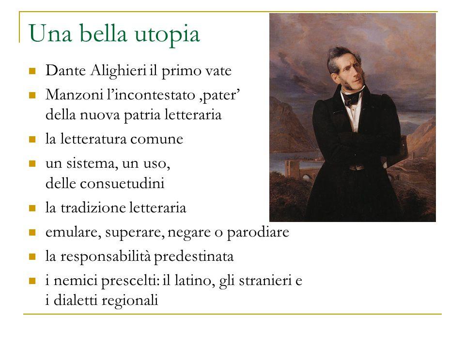 Una bella utopia Dante Alighieri il primo vate Manzoni l'incontestato 'pater' della nuova patria letteraria la letteratura comune un sistema, un uso,