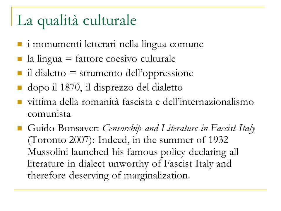 La qualità culturale i monumenti letterari nella lingua comune la lingua = fattore coesivo culturale il dialetto = strumento dell'oppressione dopo il