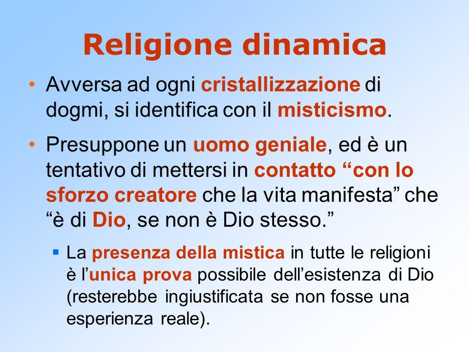 Religione dinamica Avversa ad ogni cristallizzazione di dogmi, si identifica con il misticismo. Presuppone un uomo geniale, ed è un tentativo di mette