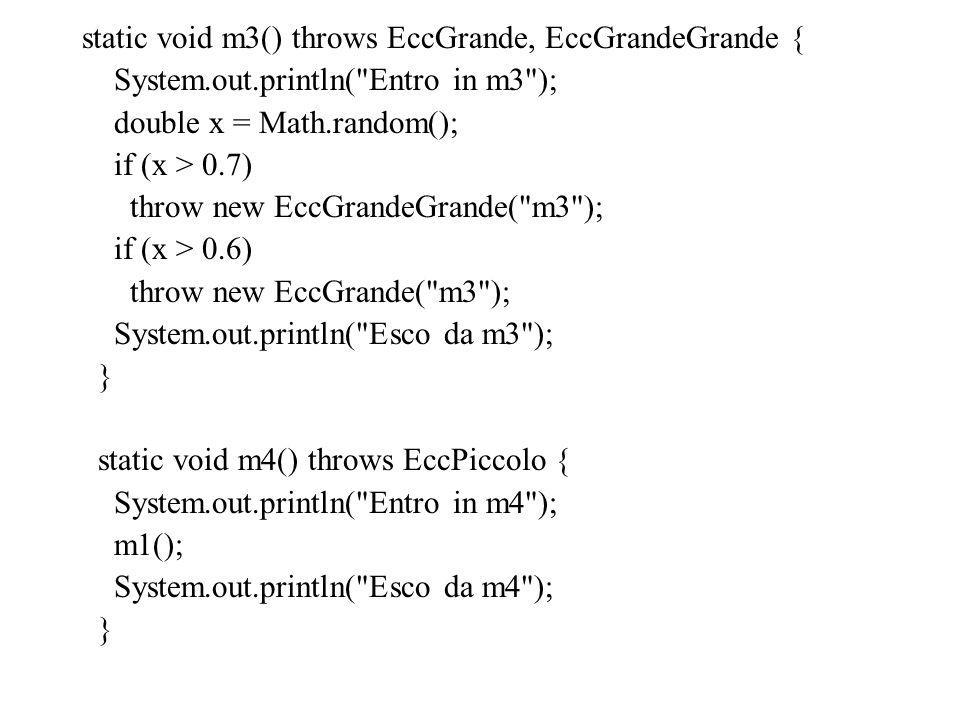 static void m3() throws EccGrande, EccGrandeGrande { System.out.println(